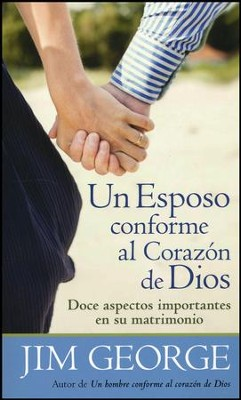 Un Esposo Conforme al Corazón de Dios  (A Husband After God's Own Heart)  -     By: Jim George