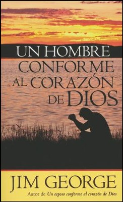 Un Hombre Conforme al Corazón de Dios  (A Man After God's Own Heart)  -     By: Jim George