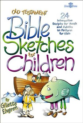 Old Testament Bible Sketches for Children: 24  Interactive Scripts for Youth & Adults to Perform for   -     By: Gillette Elvgren
