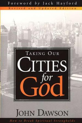 Taking Our Cities for God: How to Break Spiritual Strongholds   -     By: John Dawson