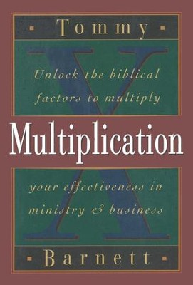 Multiplication: Unlock the Biblical Factors to Multiply Your Effectiveness in Ministry & Business  -     By: Tommy Barnett