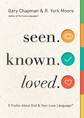 Seen. Known. Loved.: 5 Truths About Your Love Language and God  -     By: Gary Chapman, R. York Moore