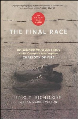 The Final Race: The Incredible World War II Story of the Olympian Who Inspired Chariots of Fire  -     By: Eric T. Eichinger, Eva Marie Everson