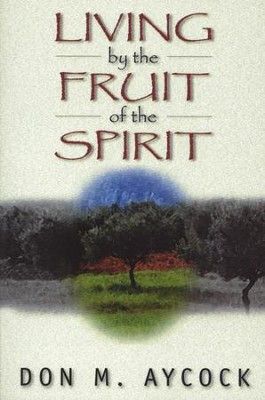 Living by the Fruit of the Spirit   -     By: Don M. Aycock