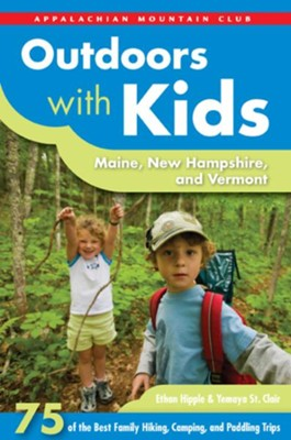 Outdoors with Kids Maine, New Hampshire, and Vermot: 75 of the Best Family Hiking, Camping, and Paddling Trips  -     By: Ethan Hipple, Yemaya St. Clair