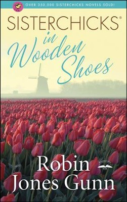 Sisterchicks in Wooden Shoes: Sisterchicks Series #8  -     By: Robin Jones Gunn