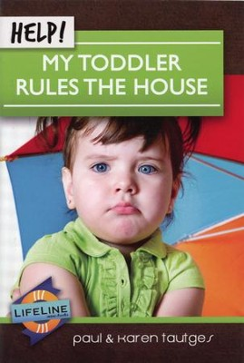 Help! My Toddler Rules the House  -     By: Paul Tautges, Karen Tautges