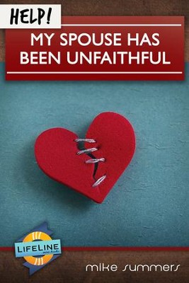 Help! My Spouse Has Been Unfaithful  -     By: Mike Summers