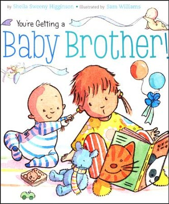 You're Getting A Baby Brother!  -     By: Sheila Higginson     Illustrated By: Sam Williams
