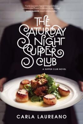 The Saturday Night Supper Club     -     By: Carla Laureano