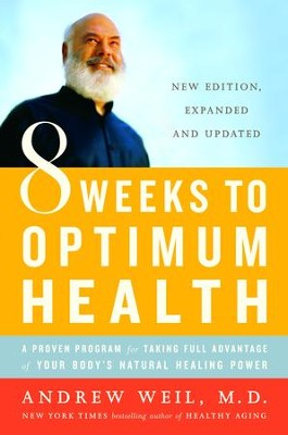 8 Weeks to Optimum Health: A Proven Program for Taking Full Advantage of Your Body's Natural Healing Power - eBook  -     By: Andrew Weil
