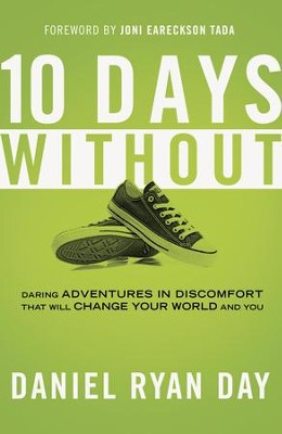 Ten Days Without: Daring Adventures in Discomfort That Will Change Your World and You - eBook  -     By: Daniel Ryan Day