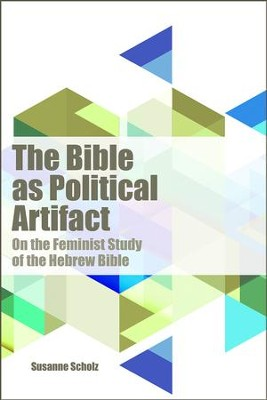 The Bible as Political Artifact: On The Feminist Study of the Hebrew Bible  -     By: Susanne Sholz