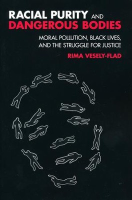 Racial Purity and Dangerous Bodies: Moral Pollution, Black Lives, and the Struggle for Justice  -     By: Rima L. Vesely-Flad
