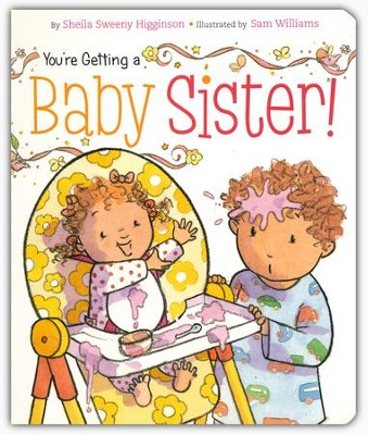 You're Getting A Baby Sister!  -     By: Sheila Higginson     Illustrated By: Sam Williams