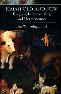 Isaiah Old and New: Exegesis, Intertextuality, and Hermeneutics  -     By: Ben Witherington III