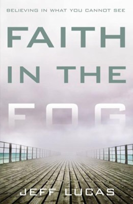 Faith in the Fog: Believing in What You Cannot See - eBook  -     By: Jeff Lucas
