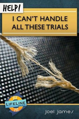 HELP! I Can't Handle All TheseTrials  -     By: Joel James