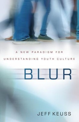 Blur: A New Paradigm for Understanding Youth Culture - eBook  -     By: Jeffrey Keuss