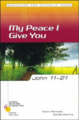 John 11-21: My Peace I Give to You, Six Weeks with the Bible for Catholic Teens   -     By: Kevin Perrotta, Gerald Darring