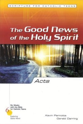 Acts: Good News of the Holy Spirit, Six Weeks with the Bible for Catholic Teens   -     By: Kevin Perrotta, Gerald Darring