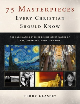 75 Masterpieces Every Christian Should Know  -     By: Terry Glaspey