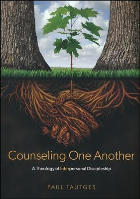 Counseling One Another: A Theology of Interpersonal Discipleship  -     By: Paul Tautges