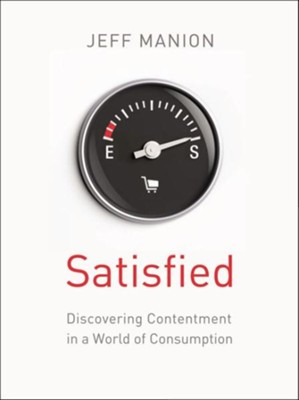 The Satisfied: Discovering Contentment in a World of Consumption - eBook  -     By: Jeff Manion