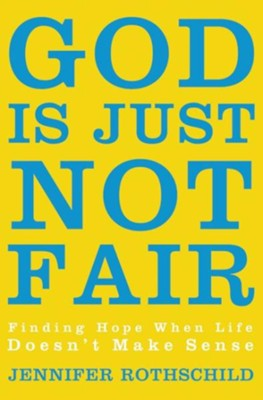 God Is Just Not Fair: Finding Hope When Life Doesn't Make Sense - eBook  -     By: Jennifer Rothschild