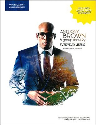 Everyday Jesus (Piano, Vocal, Guitar)   -     By: Anthony Brown & group therAPy