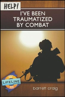 HELP! I've Been Traumatized by Combat  -     By: Barrett Craig