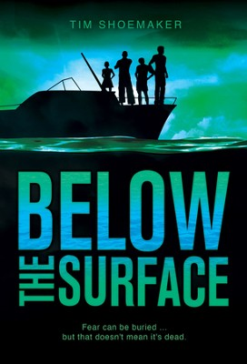 Below the Surface: Fear can be buried ... but that doesn't mean it's dead. - eBook  -     By: Tim Shoemaker