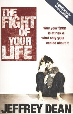 The Fight of Your Life: Why Your Teen is at Risk and What Only You Can Do About It - Slightly Imperfect  -     By: Jeffery Dean