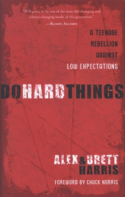 Do Hard Things: A Teenage Rebellion Against Low Expectations  -     By: Alex Harris, Brett Harris