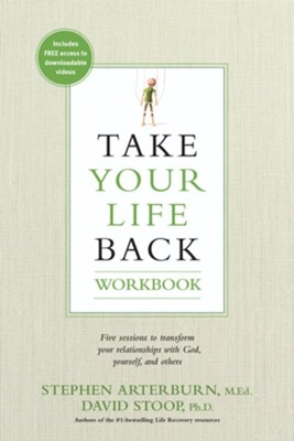 Take Your Life Back Workbook: Five Sessions to Transform Your Relationships with God, Yourself, and Others  -     By: Stephen Arterburn M.Ed., David Stoop Ph.D.