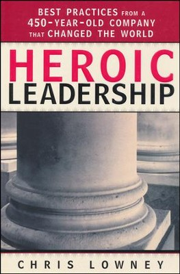 Heroic Leadership: Best Practices from a 450-Year-Old Company that Changed The World  -     By: Chris Lowney