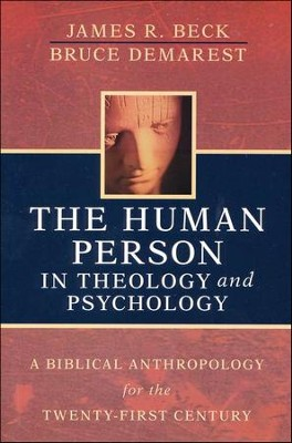 The Human Person in Theology and Psychology: A Biblical Anthropology for the Twenty-first Century  -     By: James R. Beck, Bruce Demarest