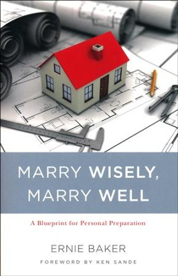 Marry Wisely, Marry Well: A Blueprint for Personal Preparation  -     By: Ernie Baker