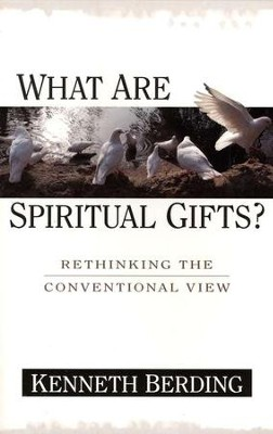 What Are Spiritual Gifts? Rethinking the Conventional View  -     By: Kenneth Berding