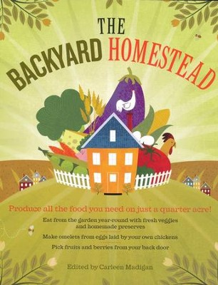 The Backyard Homestead   -     Edited By: Carleen Madigan     By: Carleen Madigan, ed.