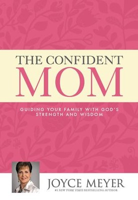The Confident Mom: Guiding Your Family with God's Strength and Wisdom - eBook  -     By: Joyce Meyer