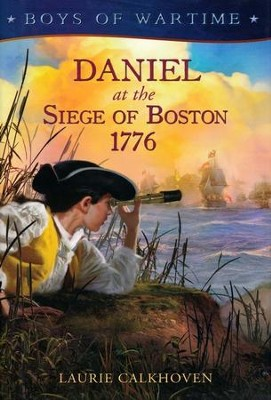 Boys of Wartime: Daniel at the Siege of Boston, 1776  -     By: Laurie Calkhoven