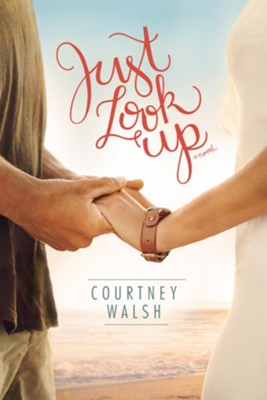Just Look Up  -     By: Courtney Walsh