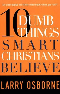 Ten Dumb Things Smart Christians Believe  -     By: Larry Osborne