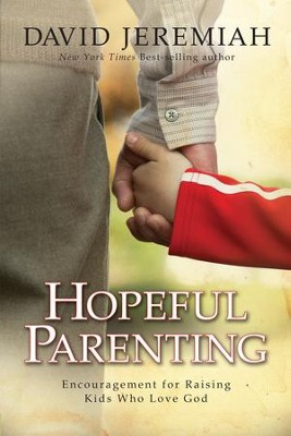 Hopeful Parenting: Encouragement for Raising Kids Who Love God - eBook  -     By: Dr. David Jeremiah