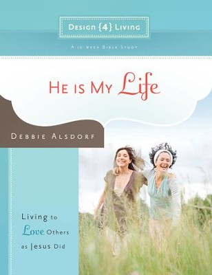 He Is My Life: Living to Love Others as Jesus Did - eBook  -     By: Debbie Alsdorf