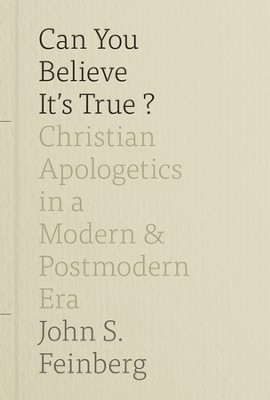 Can You Believe It's True?: Christian Apologetics in a Modern and Postmodern Era - eBook  -     By: John S. Feinberg