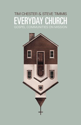 Everyday Church: Gospel Communities on Mission - eBook  -     By: Tim Chester, Steve Timmis