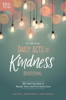 The One Year Daily Acts of Kindness Devotional: 365 Inspiring Ideas to Reveal, Give, and Find God's Love  -     By: Kristin Demery, Kendra Roehl, Julie Fisk