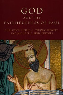 God and the Faithfulness of Paul  -     Edited By: C. Heilig, J.T. Hewitt, M.F. Bird